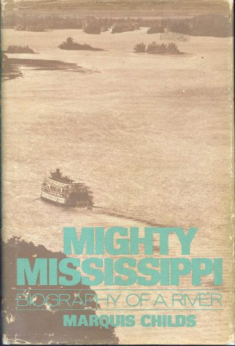 MIGHTY MISSISSIPPI: Biography of a River/Rivers of America: Childs, Marquis W.