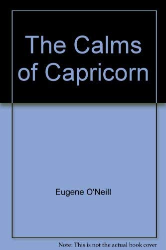 The Calms of Capricorn: A Play: Eugene O'Neill