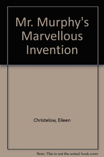 Mr. Murphy's Marvelous Invention (9780899191416) by Eileen Christelow
