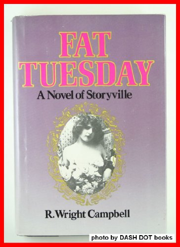 Fat Tuesday: A Novel of Storyville: Campbell, R. Wright