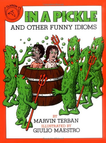 In a Pickle And Other Funny Idioms: Terban, Marvin