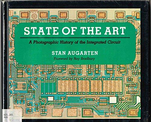 STATE OF THE ART. A Photographic History Of The Integrated Circuit.: Augarten, Stan.