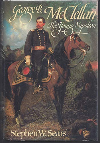 George B. McClellan : The Young Napoleon
