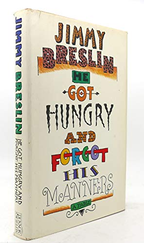He Got Hungry and Forgot His Manners: Breslin, Jimmy