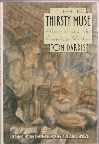 The Thirsty Muse: Alcohol and the American Writer: Dardis, Thomas A.
