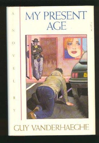 My Present Age: Vanderhaeghe, Guy