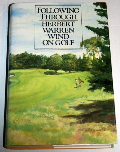 9780899193984: Following Through: Herbert Warren Wind on Golf