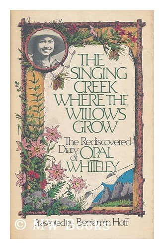 9780899194448: The Singing Creek Where the Willows Grow: The Rediscovered Diary of Opal Whiteley