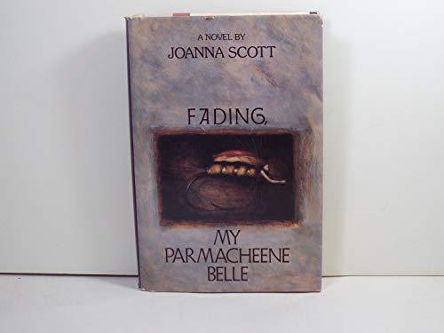 Fading, My Parmacheene Belle: Scott, Joanna