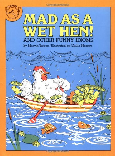 Mad as a Wet Hen!: And Other Funny Idioms: Marvin Terban