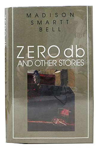 ZERO db And Other Stories.: Bell, Madison Smartt.