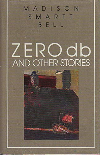 Zero Db and Other Stories (0899194893) by Madison Smartt Bell