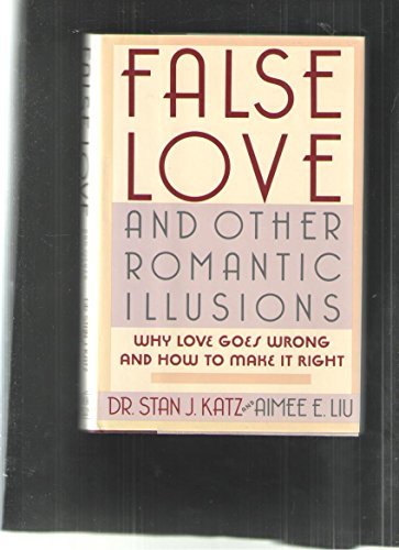9780899195384: False Love and Other Romantic Illusions: Why Love Goes Wrong and How to Make It Right