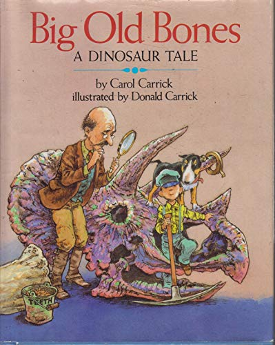 Big Old Bones: A Dinosaur Tale. Illustrated By Donald Carrick: Carrick, Carol