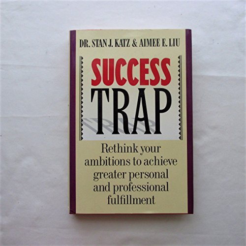 9780899198552: Success Trap: Rethink Your Ambitions to Achieve Greater Personal and Professional Fulfillment