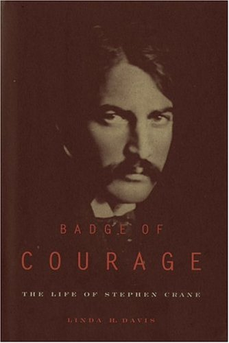 Badge of Courage : The Life of Stephen Crane