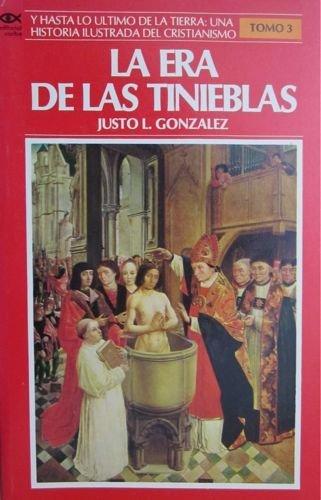 La Era de las Tinieblas (Y Hasta lo Ultimo de la Tierra: Una Historia Ilustrada del Cristianismo, ...