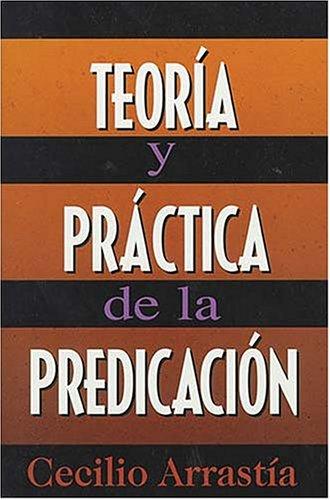 9780899223810: Teoria Y Practica De La Predicacion: Comentario Biblico Hispanoamericano (Spanish Edition)