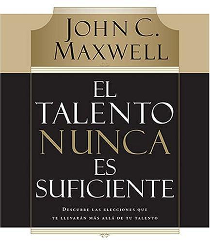 9780899226194: El talento nunca es suficiente: Descubre las elecciones que te llevarán más allá de tu talento (Spanish Edition)