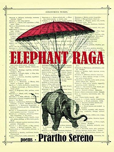 Elephant Raga: Poems: Sereno, Prartho