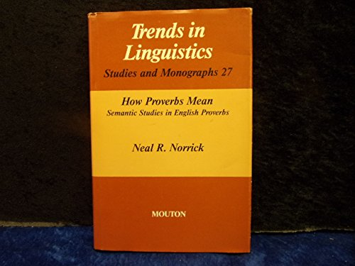 How Proverbs Mean: Semantic Studies in English: Neal R. Norrick
