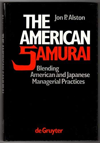 9780899250632: The American Samurai: Blending American and Japanese Managerial Practices (De Gruyter Studies in Organization)