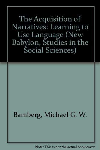 The Acquisition of Narratives: Learning to Use Language: Bamberg, Michael G. W.