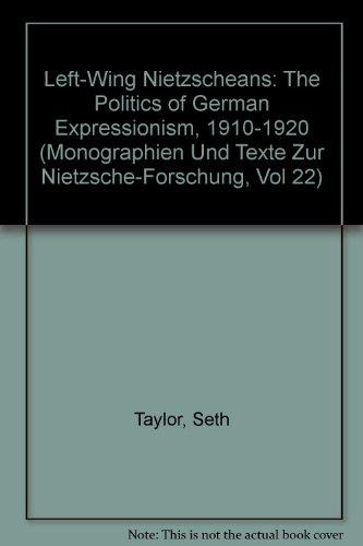 9780899256955: Left-Wing Nietzscheans: The Politics of German Expressionism, 1910-1920 (Monographien Und Texte Zur Nietzsche-Forschung, Vol 22)