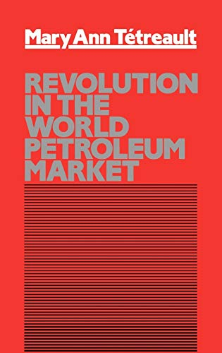 Revolution in the World Petroleum Market.: Tetreault, Mary Ann