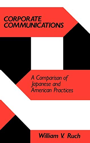 Corporate Communications: A Comparison of Japanese and American Practices: Ruch, William V.