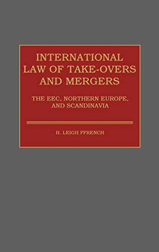 International law of take-overs and mergers : the EEC, Northern Europe, and Scandinavia.: Ffrench, ...