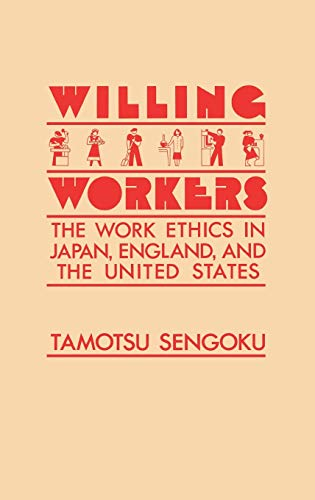 Willing Workers: The Work Ethics in Japan, England, and the United States: Tamotsu Sengoku