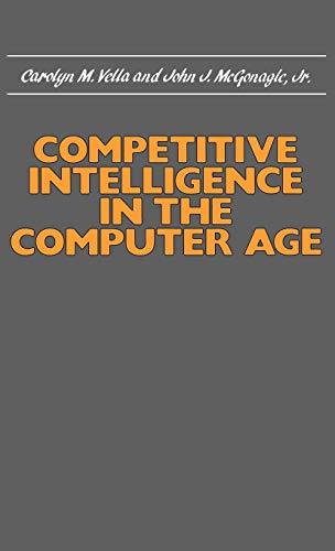 Competitive Intelligence in the Computer Age: Vella, Carolyn M., & John J. McGonagle, Jr.