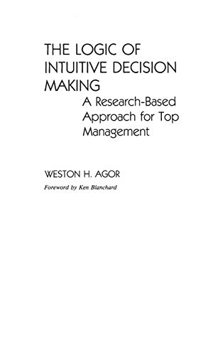 9780899301778: The Logic of Intuitive Decision Making: A Research-Based Approach for Top Management: Research-based Approach to Top Management