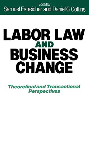 Labor Law and Business Change: Theoretical and Transactional Perspectives (0899301991) by Collins, Daniel G.; Estreicher, Samuel