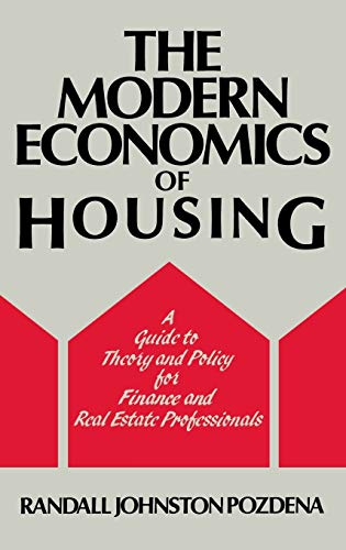 The Modern Economics of Housing: A Guide: Pozdena, Randall