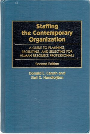 9780899302362: Staffing the Contemporary Organization: A Guide to Planning, Recruiting, and Selecting for Human Resource Professionals