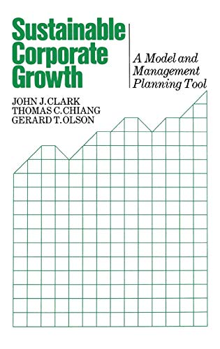 Sustainable Corporate Growth: A Model and Management Planning Tool: John J. Clark