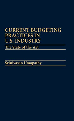 Stock image for Current Budgeting Practices in U. S. Industry : The State of the Art for sale by Better World Books