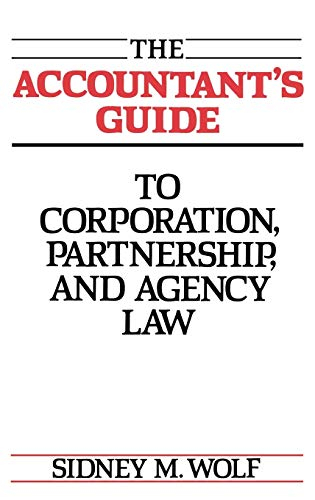 The Accountants Guide to Corporation, Partnership, and Agency Law: Sidney Wolf