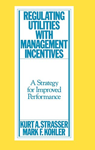 Regulating Utilities with Management Incentives: A Strategy: Kohler, Mark, Strasser,