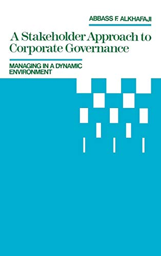 A Stakeholder Approach to Corporate Governance: Managing in a Dynamic Environment: Abbass F. ...