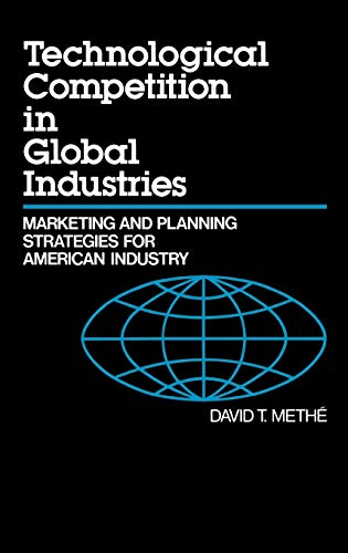 Technological Competition in Global Industries: Marketing and Planning Strategies for American In...