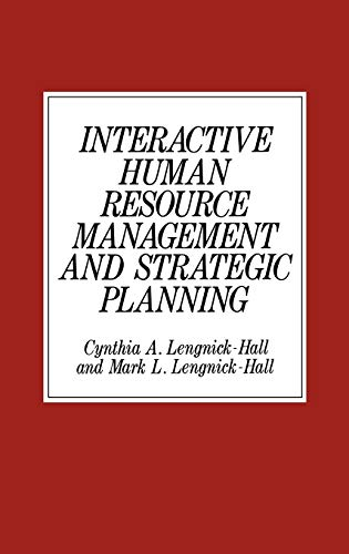 Interactive Human Resource Management and Strategic Planning: Lengnick Hall, Cynthia
