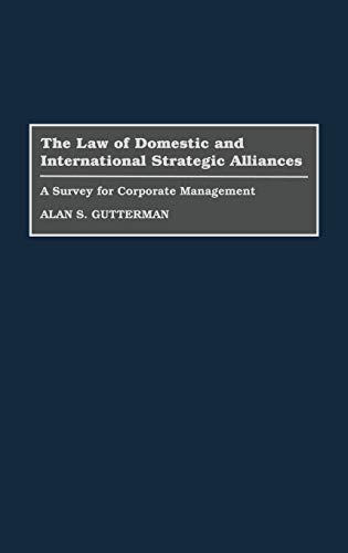 9780899305493: The Law of Domestic and International Strategic Alliances: A Survey for Corporate Management
