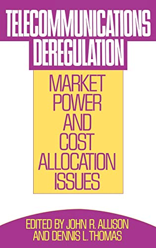 Telecommunications Deregulation: Market Power and Cost Allocation: Allison, John R.