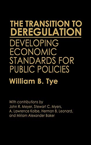 The Transition to Deregulation: Developing Economic Standards for Public Policies: William B. Tye