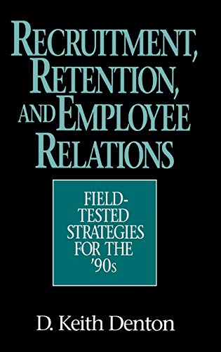 9780899306612: Recruitment, Retention, and Employee Relations: Field-Tested Strategies for the '90s