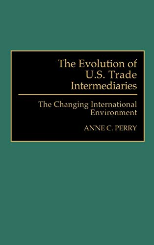 The Evolution of U.S. Trade Intermediaries: The Changing International Environment (0899307086) by Anne Perry