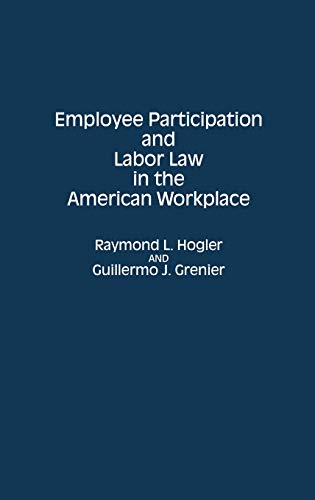 Employee Participation and Labor Law in the American Workplace (Contributions in Legal Studies): ...